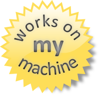 """Works on my machine"" certified"